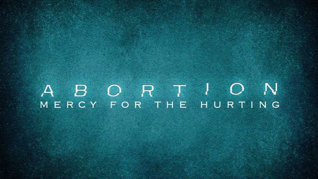 Abortion - Mercy for the Hurting
