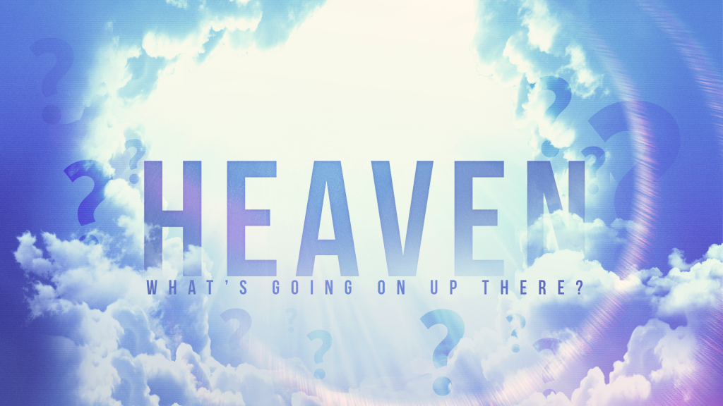 Heaven: What's Going On Up There?